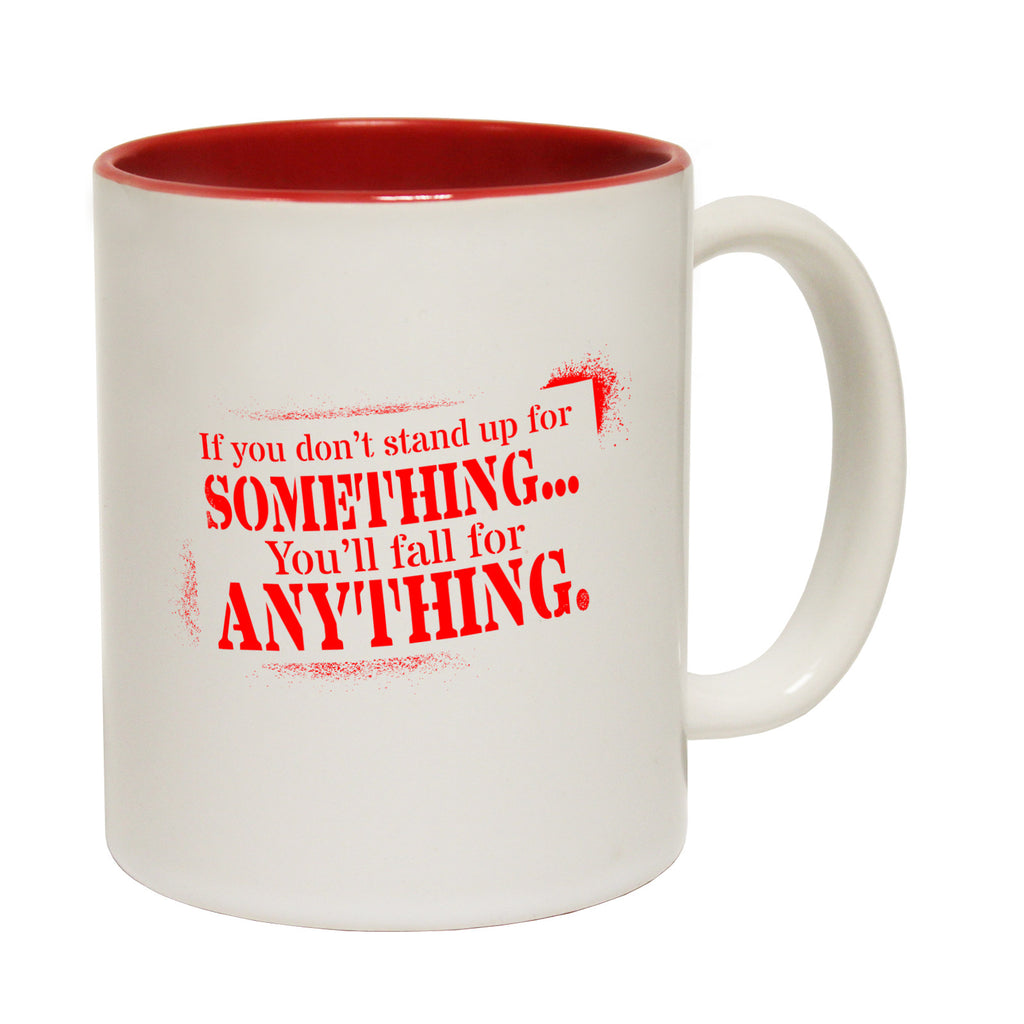 123t If You Don't Stand Up For Something You'll Fall For Anything Funny Mug