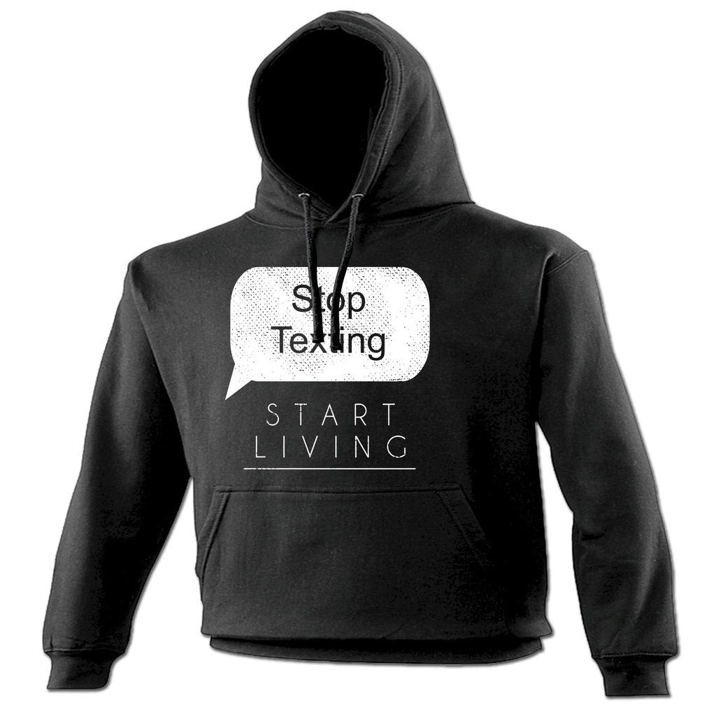 123t Stop Texting Start Living Funny Hoodie