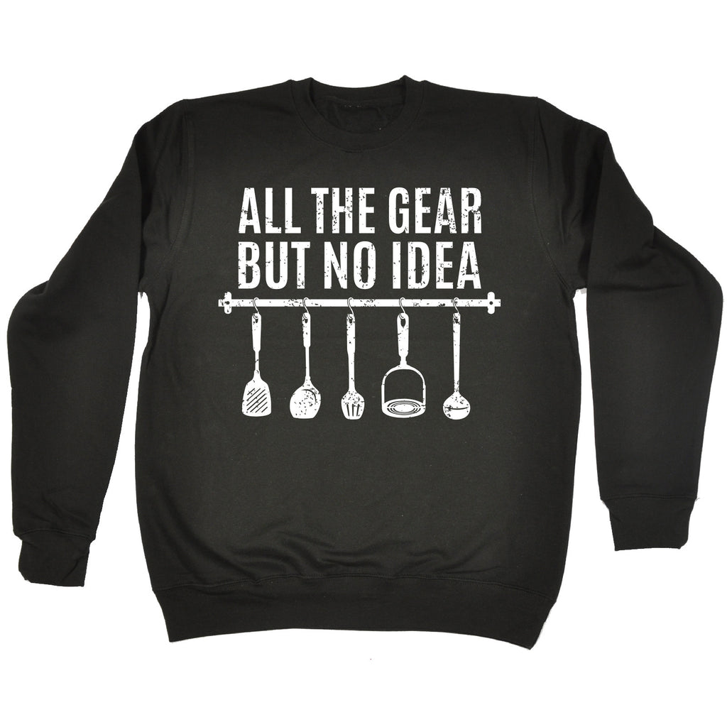 123t All The Gear But No Idea Kitchen Utensils Design Funny Sweatshirt - 123t clothing gifts presents