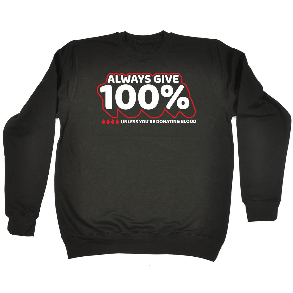 123t Always Give 100% Unless You're Donating Blood - SWEATSHIRT, 123t