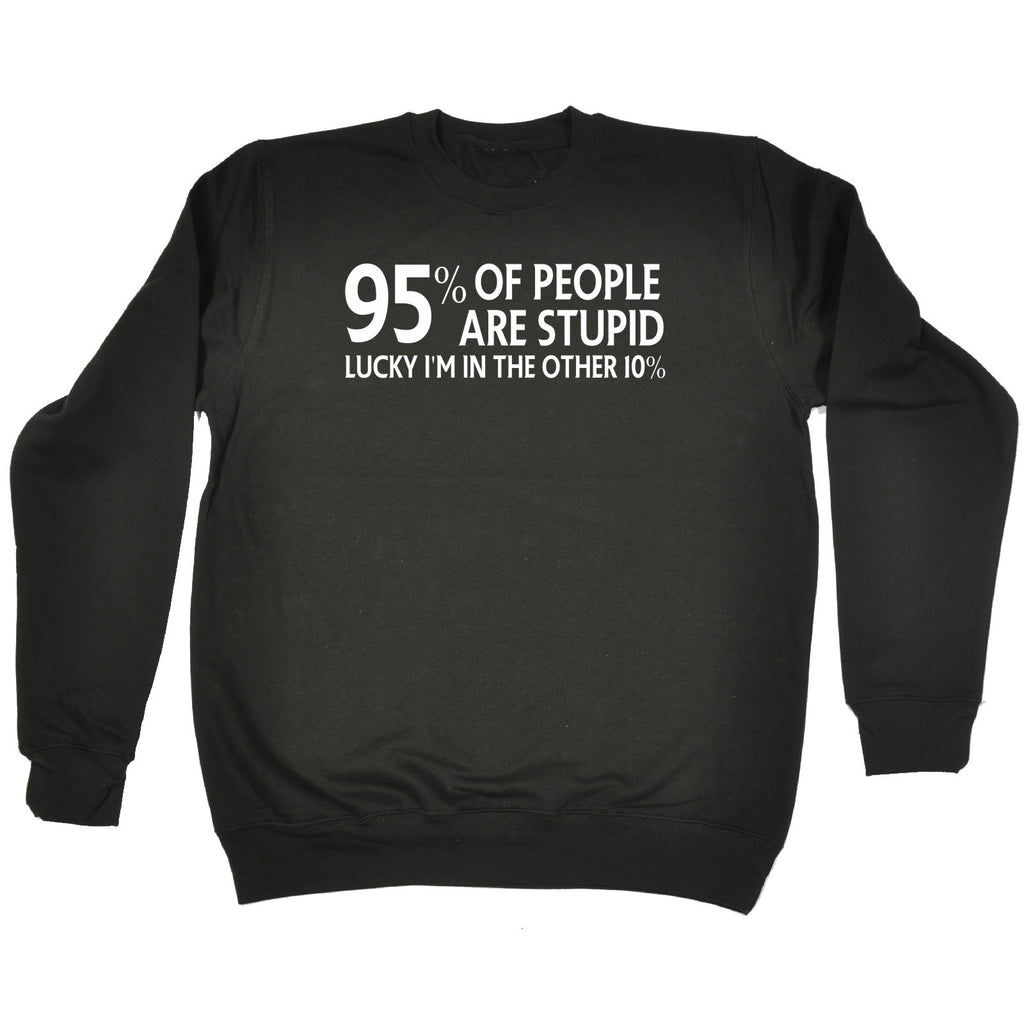 123t 95% Of People Are Stupid Lucky I'm In The Other 10% - SWEATSHIRT - 123t clothing gifts presents