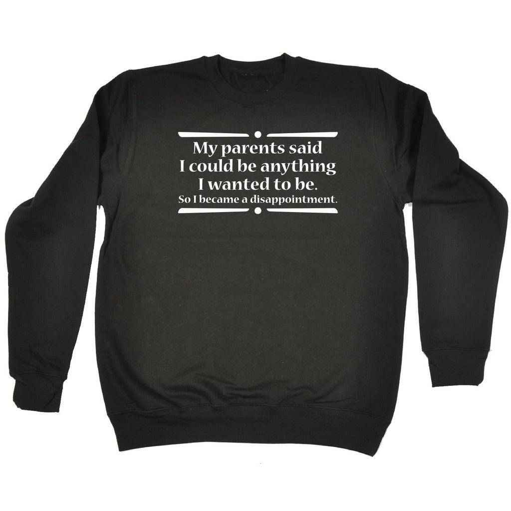 123t My Parents Said I Could Be Anything Disappointment - SWEATSHIRT
