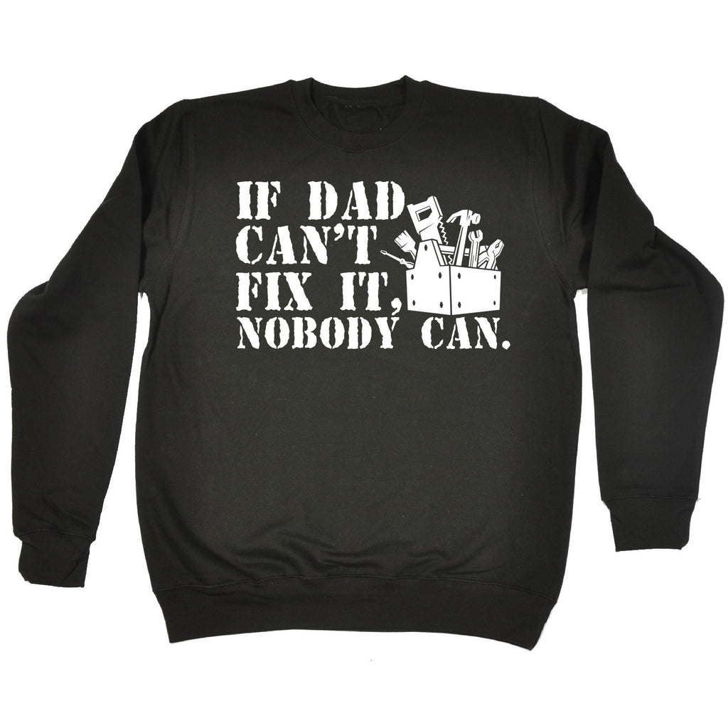 123t If Dad Can't Fix It Nobody Can Funny Sweatshirt