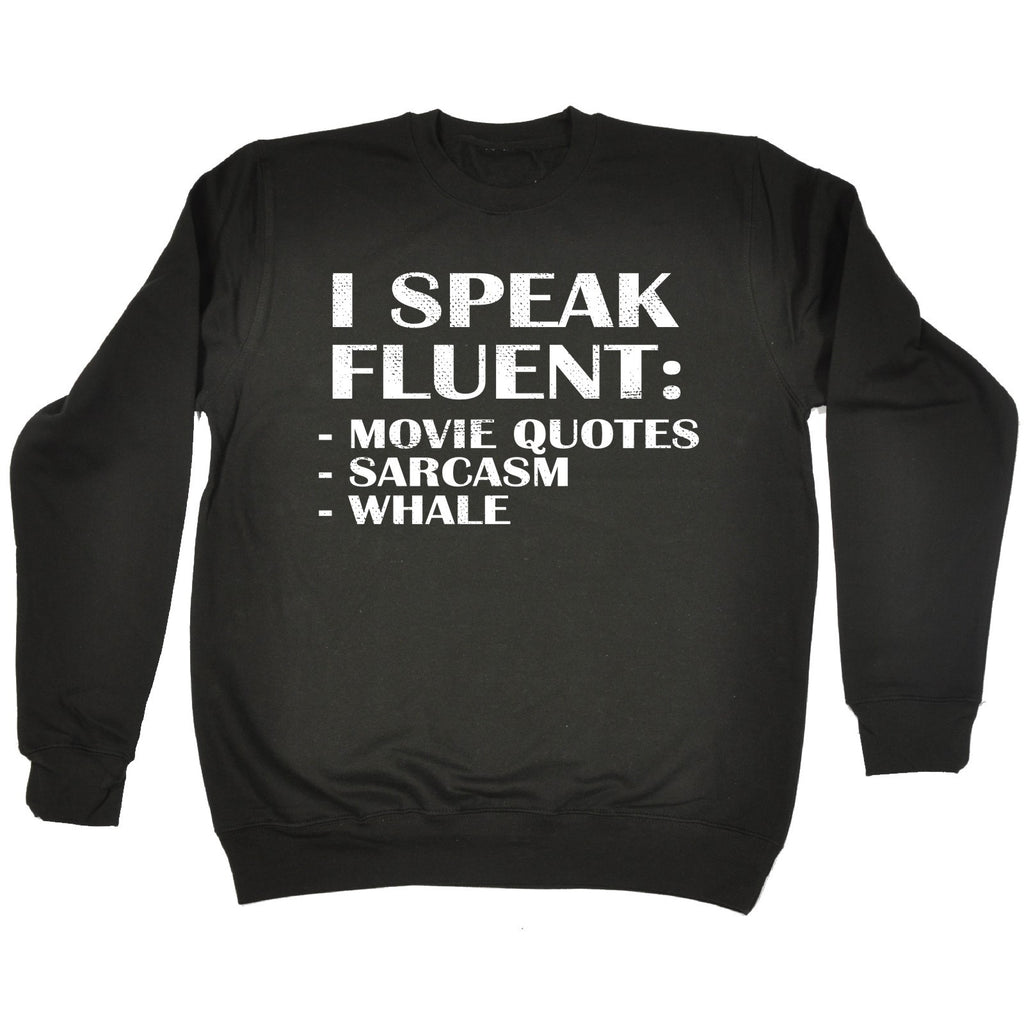 123t I Speak Fluent : Movie Quotes Sarcasm Whale Funny Sweatshirt - 123t clothing gifts presents