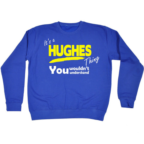 123t It's A Hughes Thing You Wouldn't Understand Funny Sweatshirt