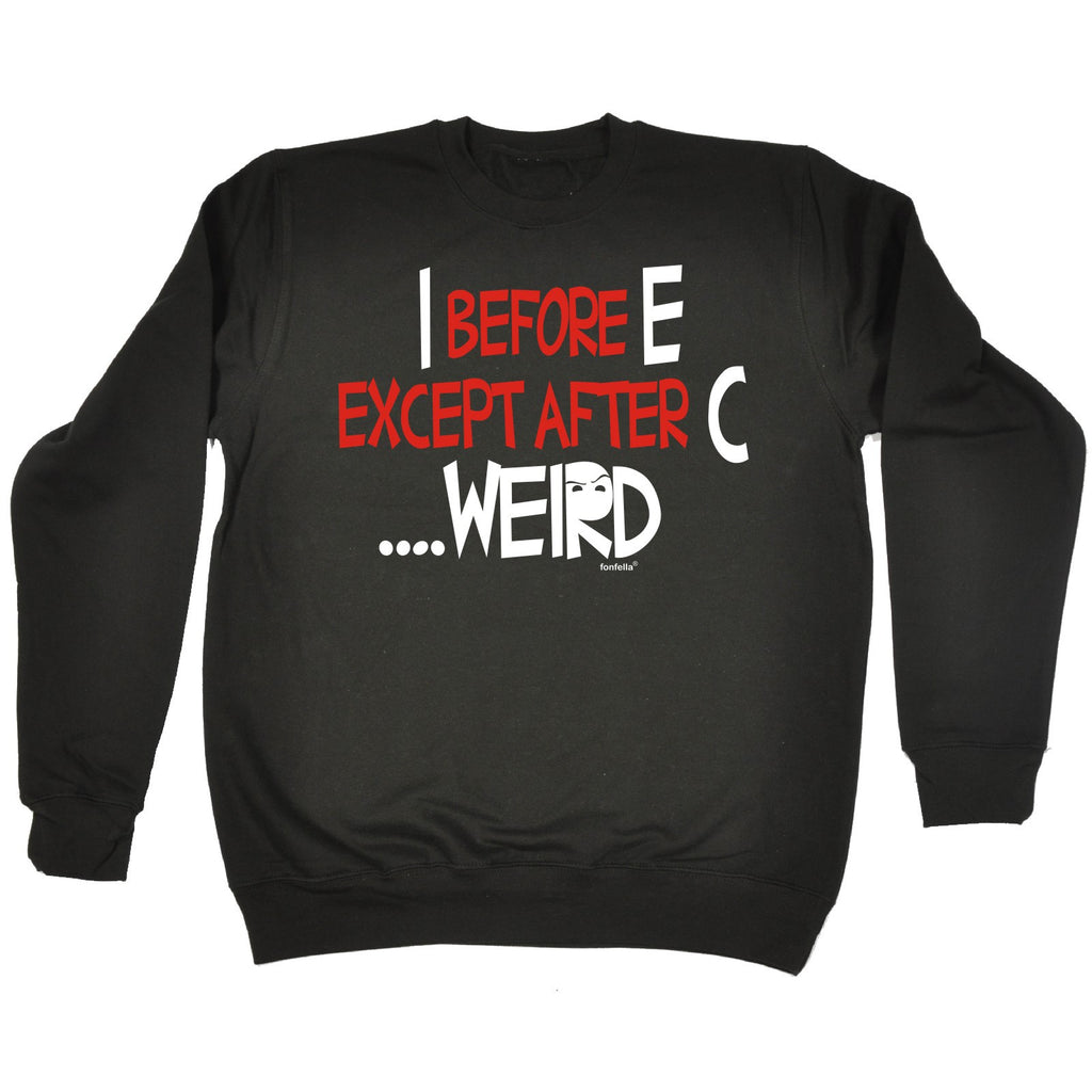 123t I Before Except After C ... Weird Funny Sweatshirt