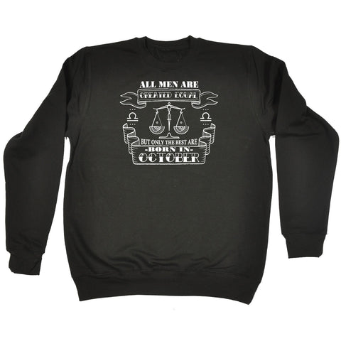 All Men Created Equal But The Best Are Born In October Libra SWEATSHIRT birthday