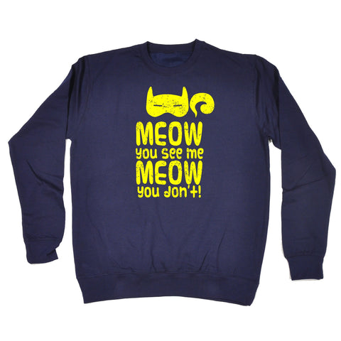 123t Meow You See Me Meow You Don't Funny Sweatshirt