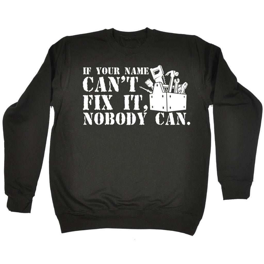 123t If Your Name Can't Fix It Nobody Can Personalised Design Funny Sweatshirt