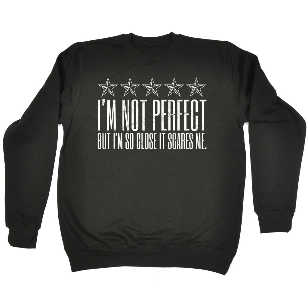 123t I'm Not Perfect But I'm So Close It Scares Me Funny Sweatshirt
