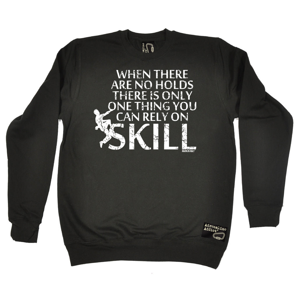 Adrenaline Addict When There Are No Holds Rely On Skill Rock Climbing Sweatshirt