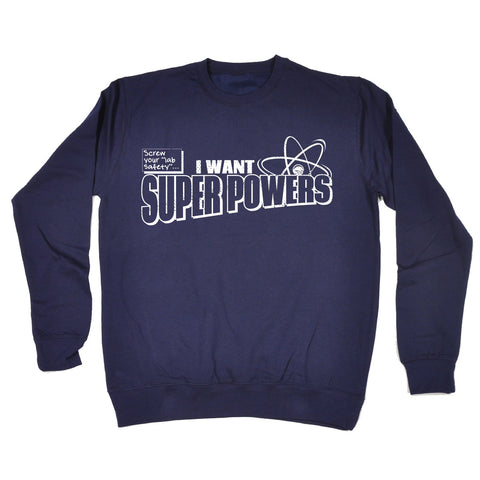 123t Screw Your Lab Safety I Want Super Powers Funny Sweatshirt