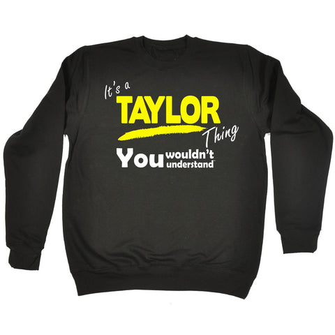 123t It's A Taylor Thing You Wouldn't Understand Funny Sweatshirt