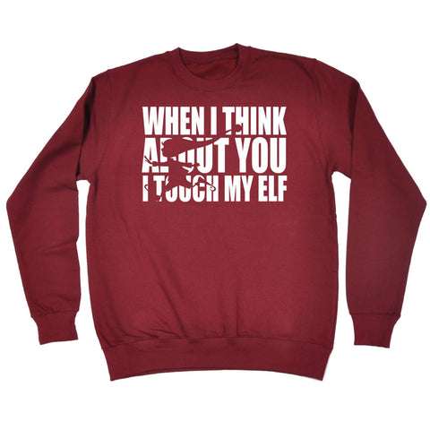 Christmas Sweatshirt - 123t  When I Think About You I Touch My Elf - Adult Humour X-mas Funny SWEATSHIRTS Jumper Birthday Christmas Gift Novelty Present Clothing Sweater Sweaters