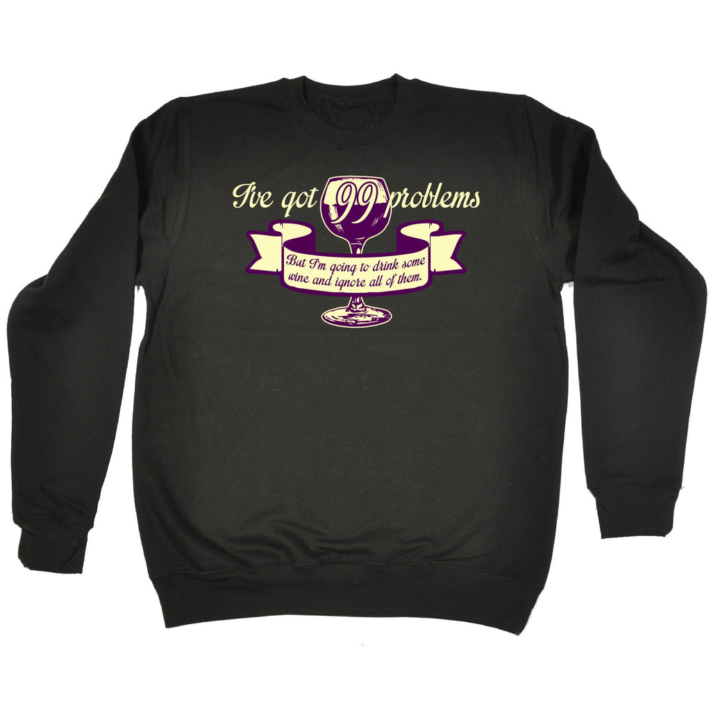 123t I've Got 99 Problems - SWEATSHIRT