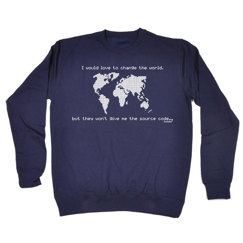 123t I Would Love … Won't Give Me The Source Code Funny Sweatshirt