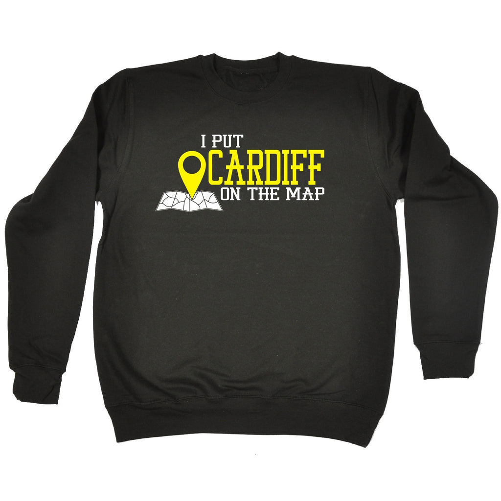 123t I Put Cardiff On The Map Funny Sweatshirt