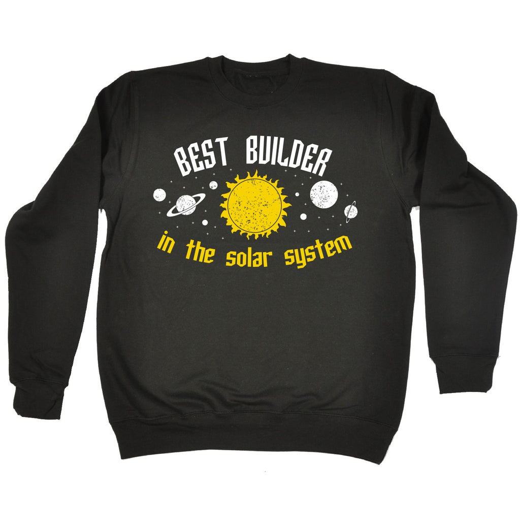 123t Best Builder In The Solar System Galaxy Design Funny Sweatshirt
