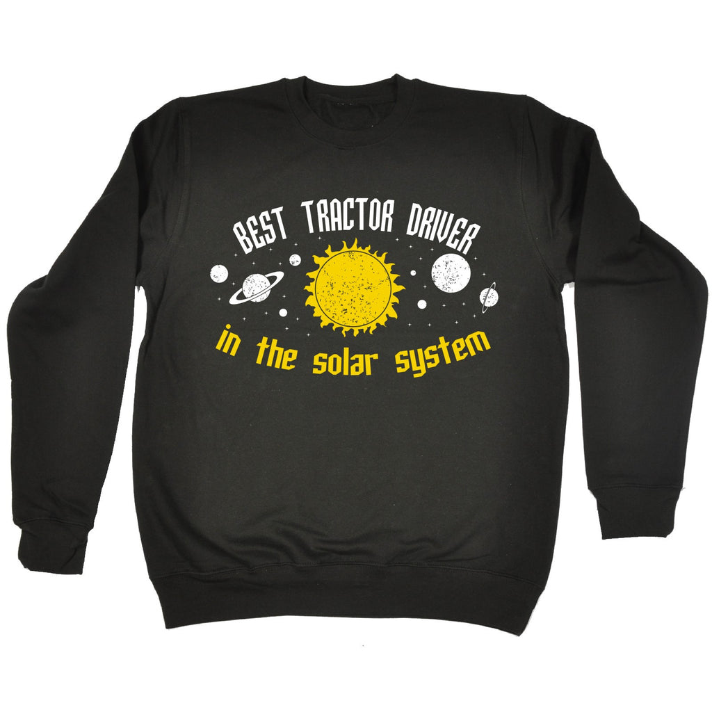 123t Best Tractor Driver In The Solar System Galaxy Design Funny Sweatshirt