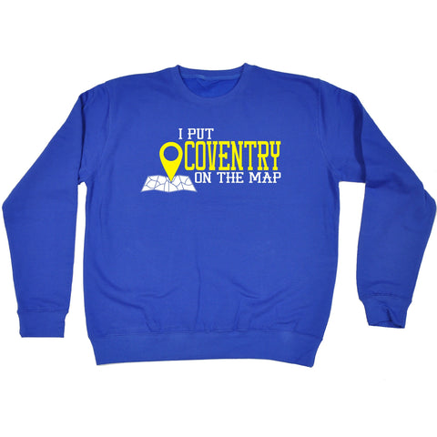 123t I Put Coventry On The Map Funny Sweatshirt