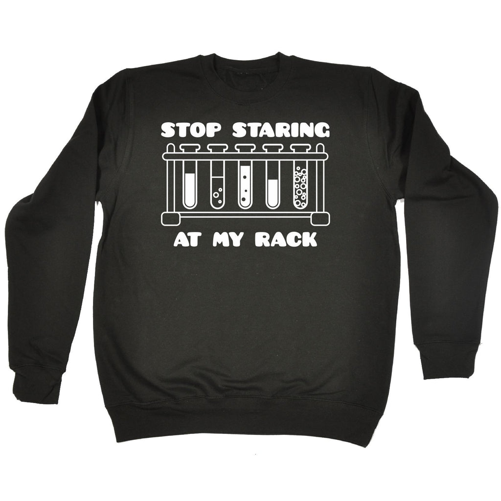 123t  Stop Staring At My Rack - SWEATSHIRT, 123t