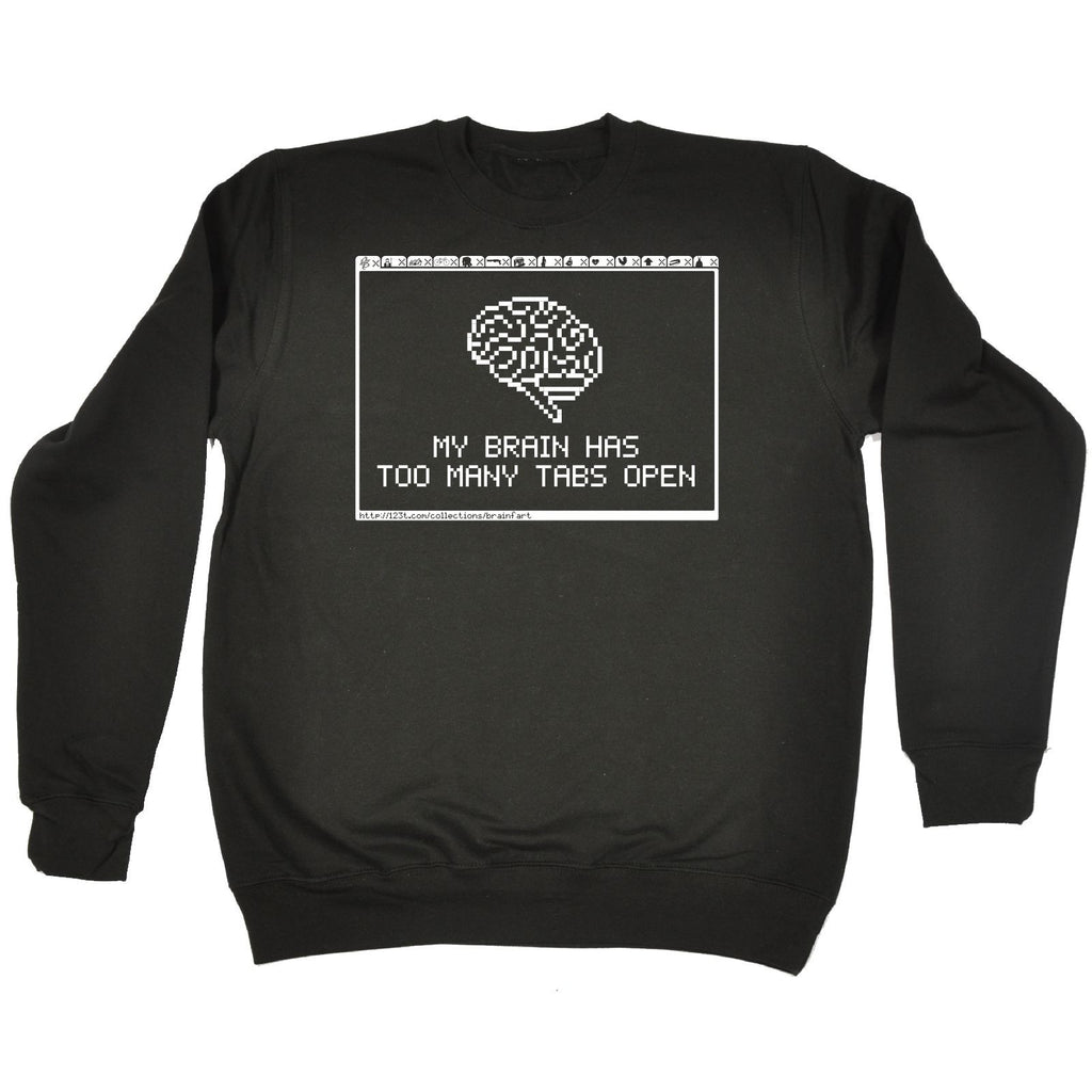 123t  My Brain Has Too Many Tabs Open - SWEATSHIRT, 123t