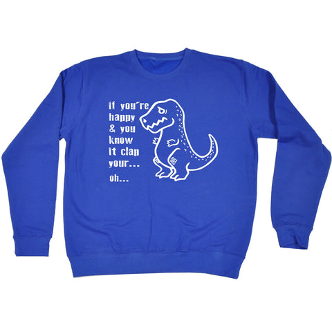 123t If You're Happy ... Clap Oh ... T-Rex Funny Sweatshirt