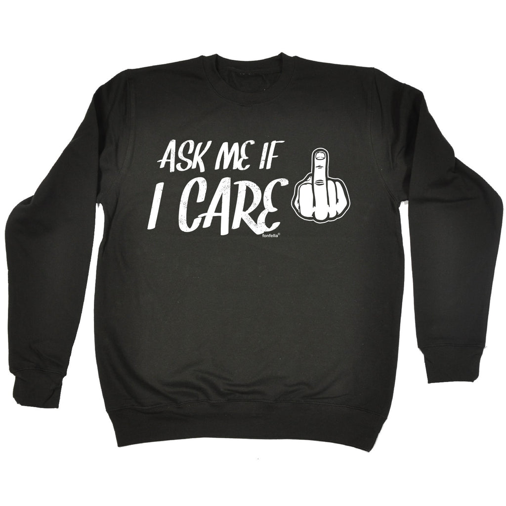 123t ask Me If I Care Design Funny Sweatshirt, 123t