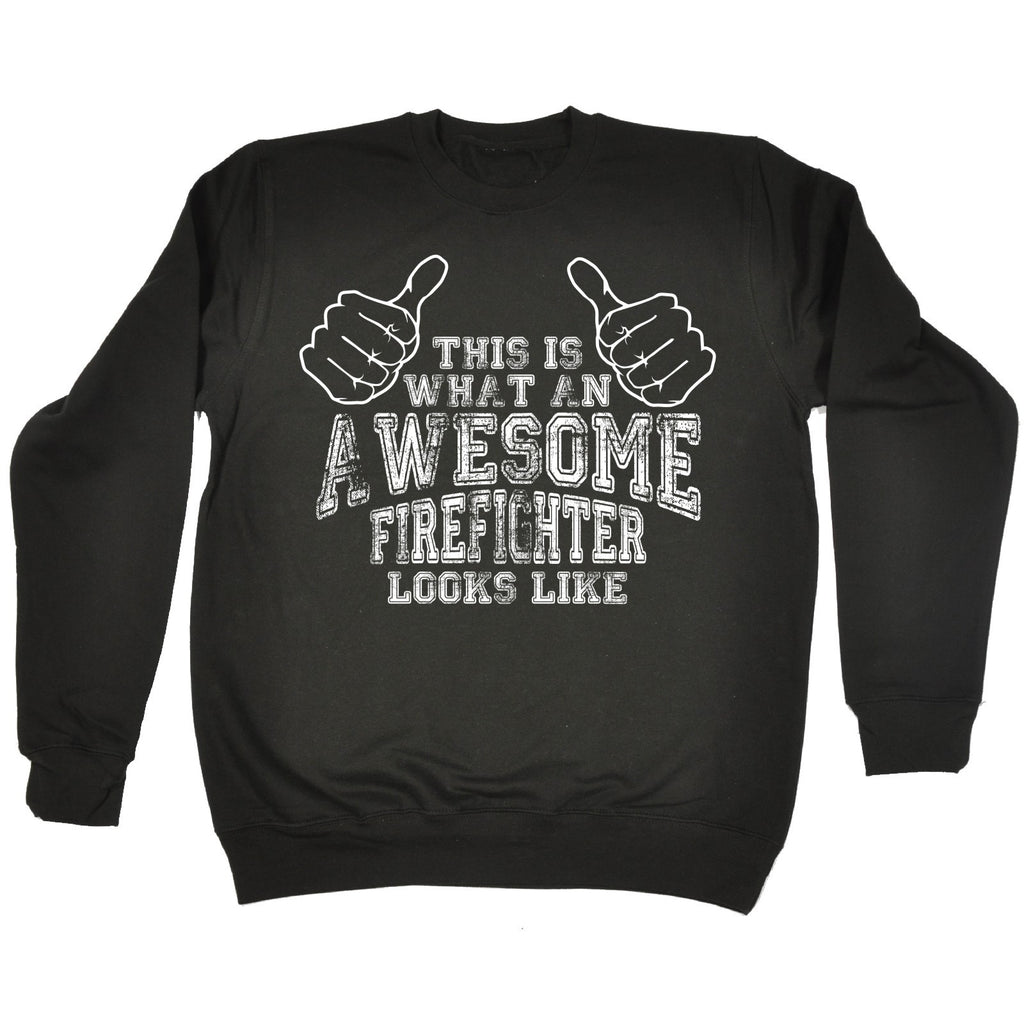123t This Is What An Awesome Firefighter Looks Like Funny Sweatshirt