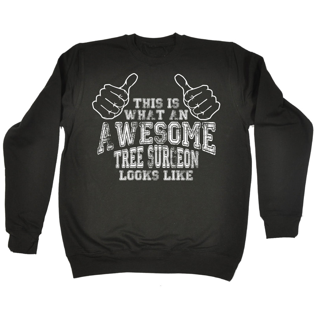 123t This Is What An Awesome Tree Surgeon Looks Like Funny Sweatshirt