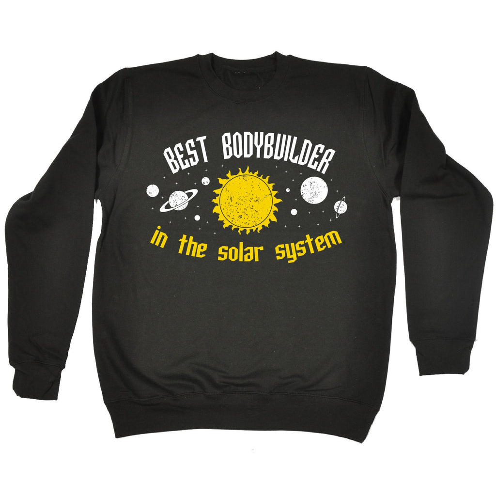 123t Best Bodybuilder In The Solar System Galaxy Design Funny Sweatshirt