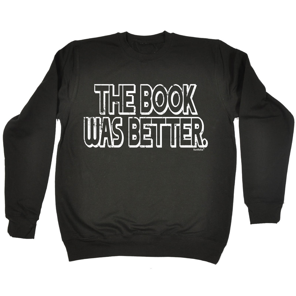 123t The Book Was Better Design Funny Sweatshirt