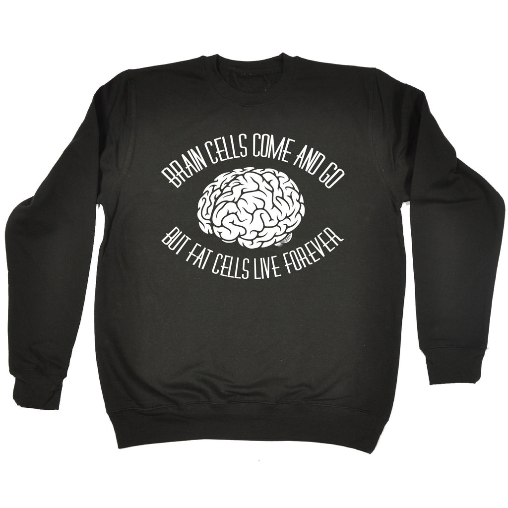 123t Brain Cells Come And Go But Fat Cells Live Forever Funny Sweatshirt - 123t clothing gifts presents
