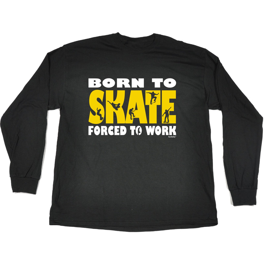 123t Born To Skate Forced To Work Funny Sweatshirt