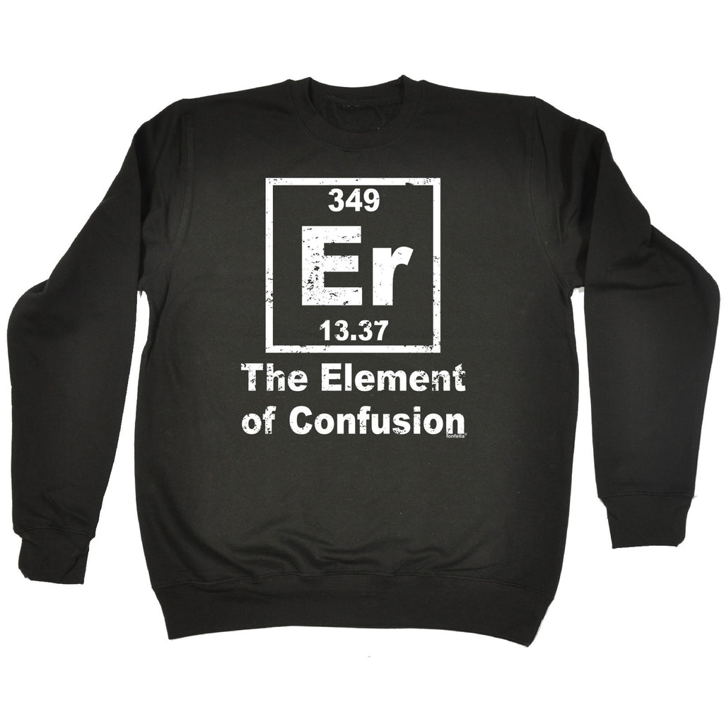 123t Er The Element Of Confusion Design Funny Sweatshirt