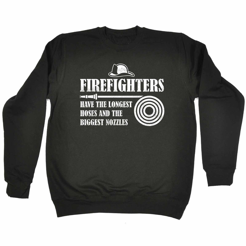 123t Firefighters Have The Longest Hoses And The Biggest Nozzles Funny Sweatshirt