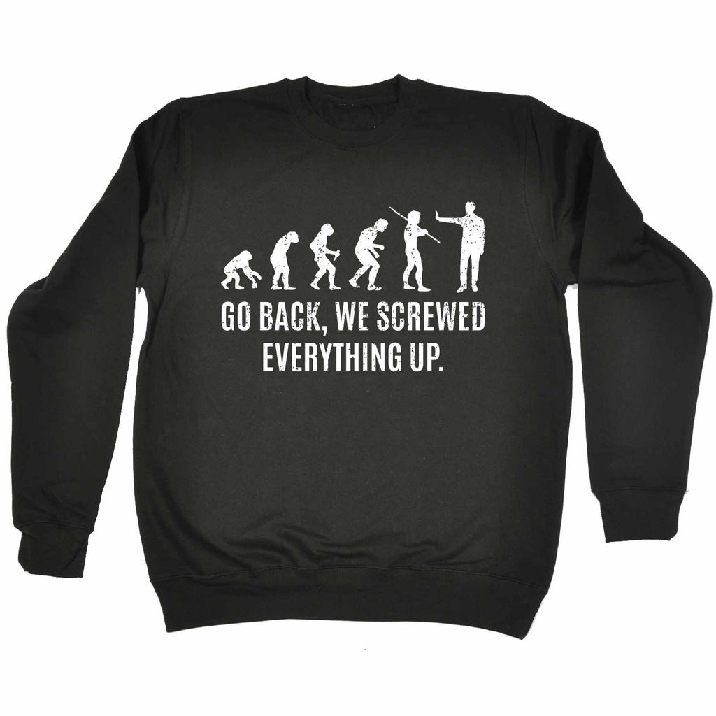 123t Go Back We Screwed Everything Up Funny Sweatshirt