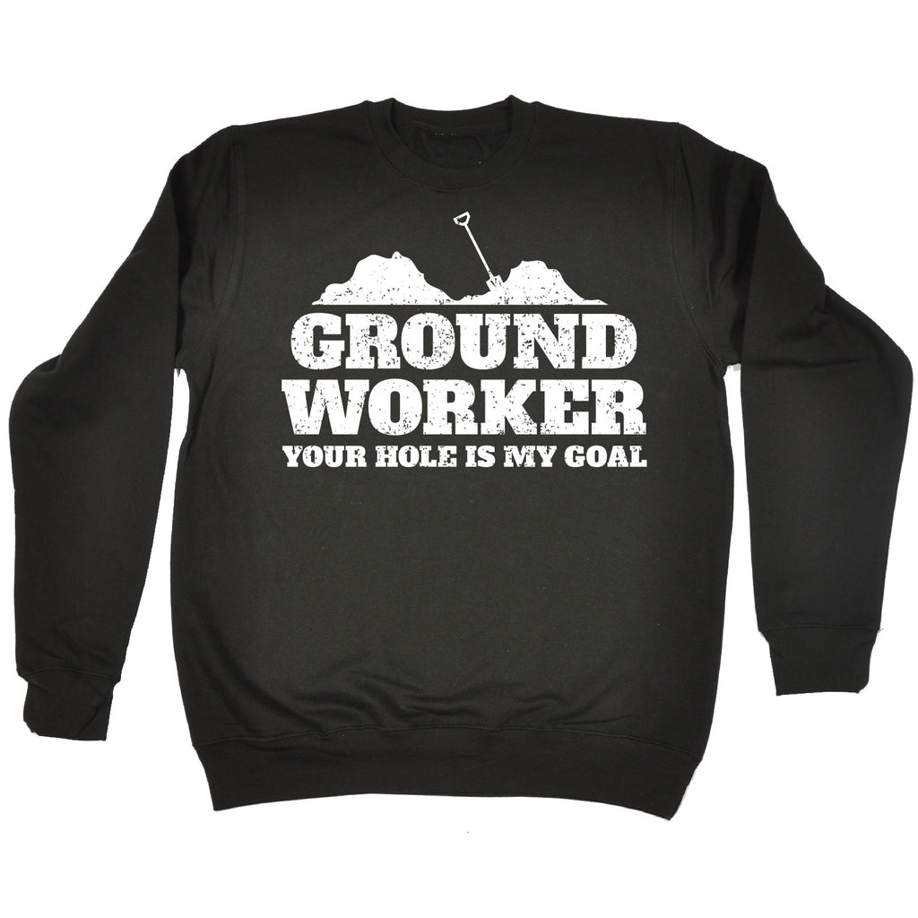 123t Ground Worker Your Hole Is My Goal Funny Sweatshirt