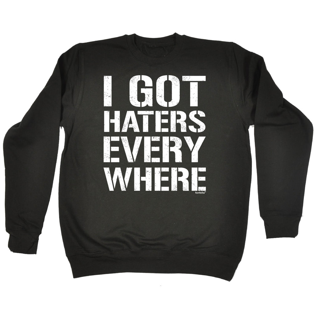 123t I Got Haters Every Where Funny Sweatshirt