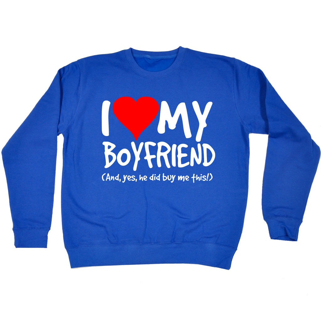 123t I Love My Boyfriend And Yes He Did Buy Me This Funny Sweatshirt
