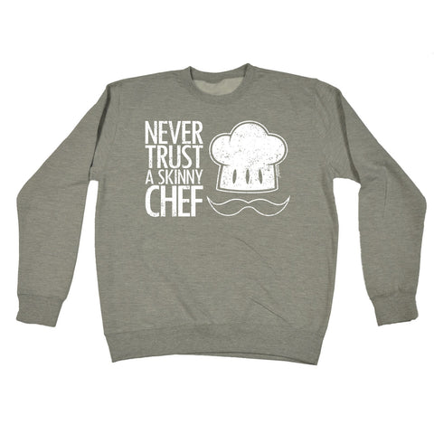 123t Never Trust A Skinny Chef Funny Sweatshirt