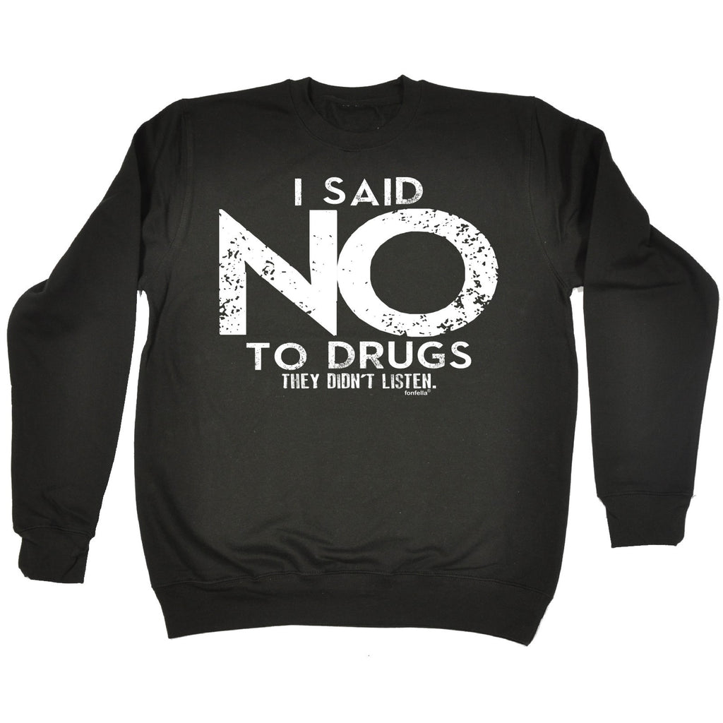 123t I Said No To Drugs They Didn't Listen Funny Sweatshirt - 123t clothing gifts presents