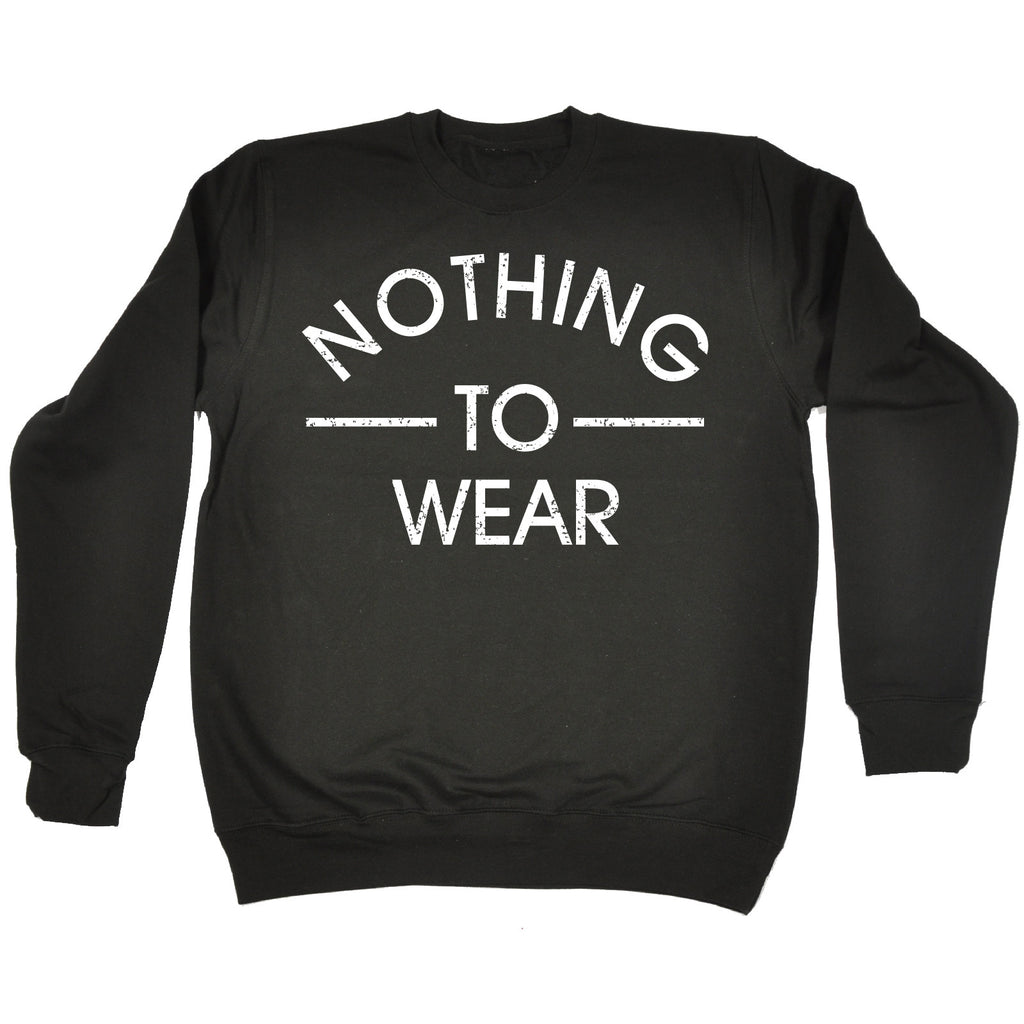 123t Nothing To Wear Funny Sweatshirt