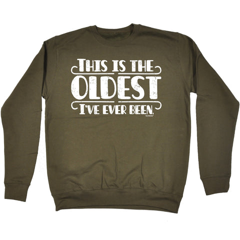 123t This Is The Oldest I've Ever Been Funny Sweatshirt