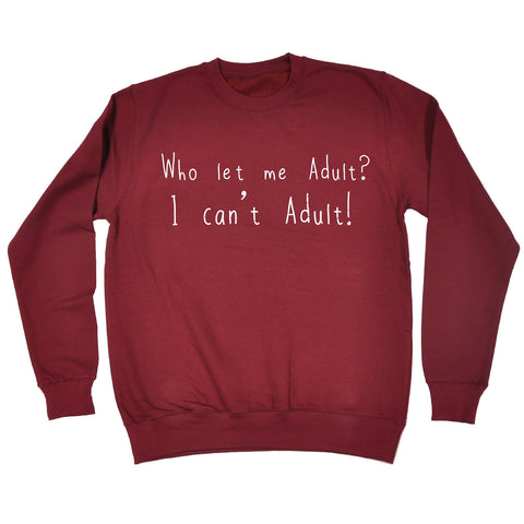 123t Who Let Me Adult I Can't Adult Funny Sweatshirt