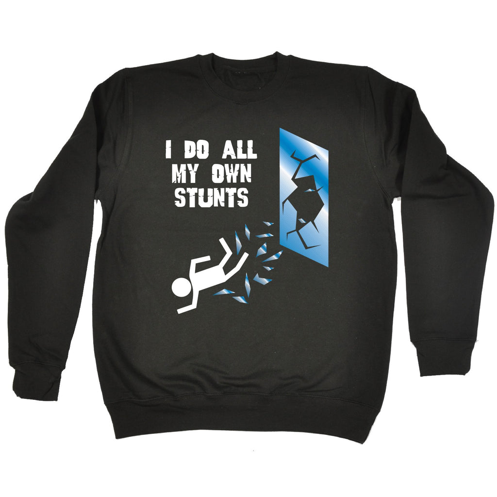 123t I Do All My Own Stunts Window Funny Sweatshirt