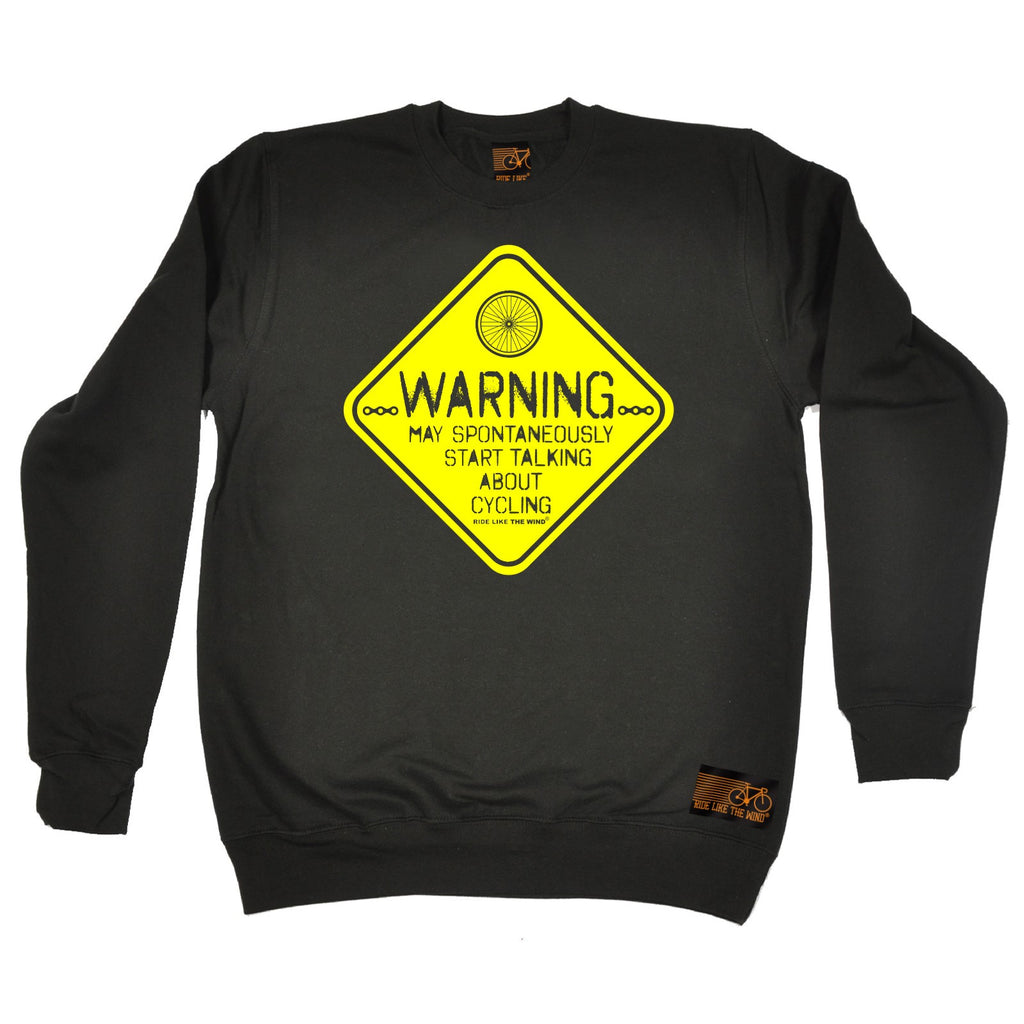 Ride Like The Wind Warning May Spontaneously Start Talking About Cycling Sweatshirt
