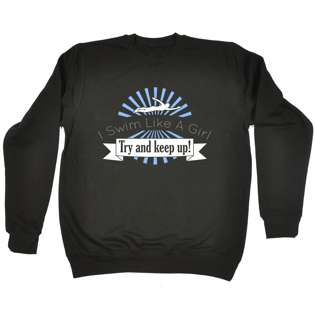 123t I Swim Like A Girl Try And Keep Up Funny Sweatshirt - 123t clothing gifts presents
