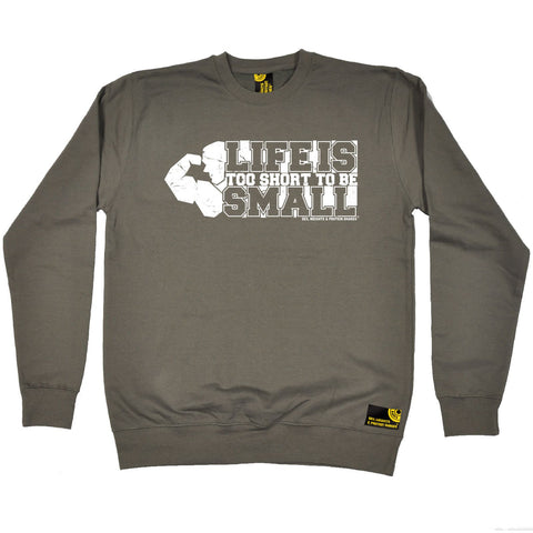 SWPS Life Is Too Short To Be Small Sex Weights And Protein Shakes Gym Sweatshirt