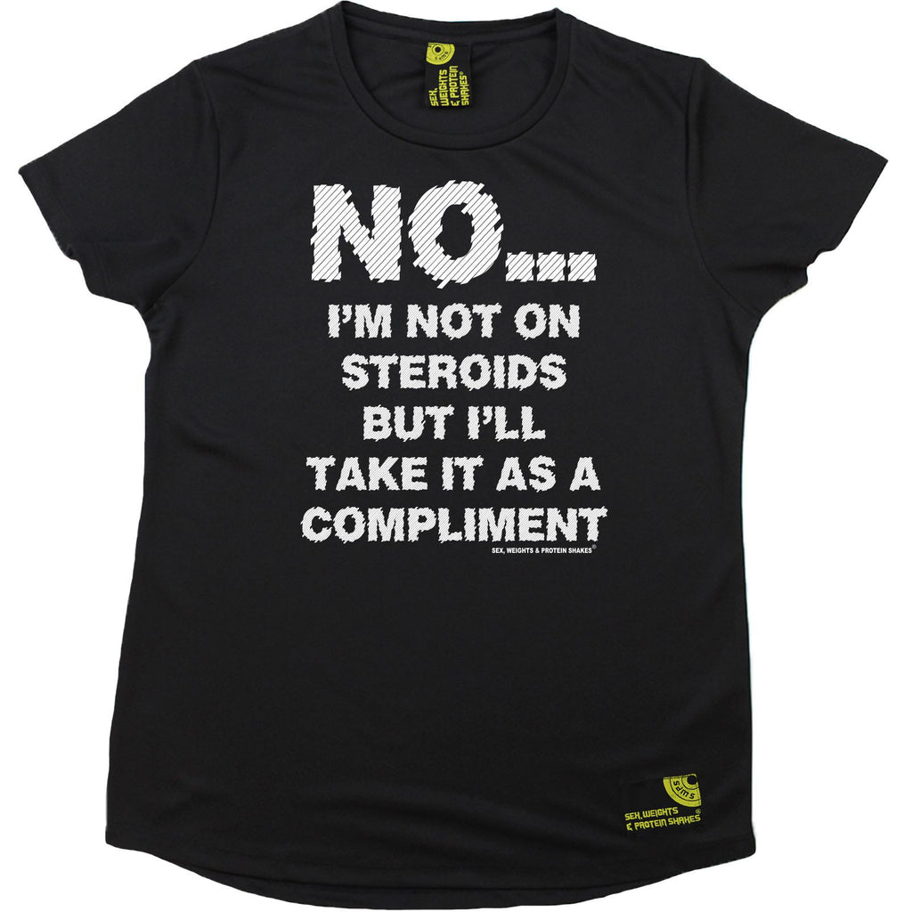 Women's SWPS - Not On Steroids But Ill Take That As A Compliment - Dry Fit  Sports R NECK T-SHIRT